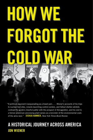 How We Forgot the Cold War by Jon Wiener