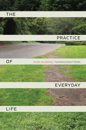 The Practice of Everyday Life by Michel de Certeau