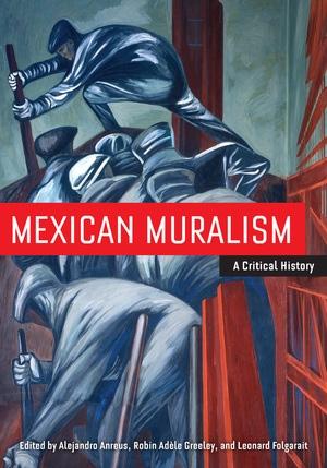 Mexican Muralism by Alejandro Anreus, Robin Adele Greeley, Leonard Folgarait