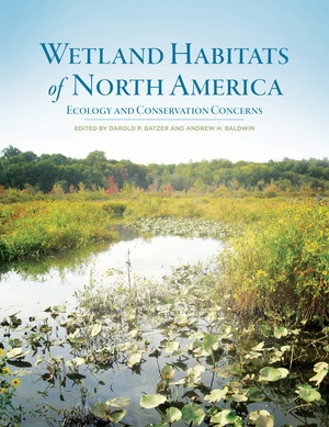 Wetland Habitats of North America Edited by Darold P. Batzer, Andrew H. Baldwin