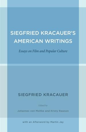 Siegfried Kracauer's American Writings by Siegfried Kracauer, Johannes von Moltke, Kristy Rawson
