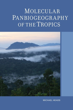 Molecular Panbiogeography of the Tropics by Michael Heads