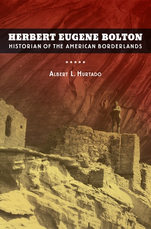 Herbert Eugene Bolton by Albert L. Hurtado