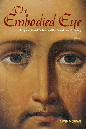 The Embodied Eye by David Morgan