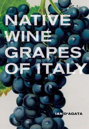 Native Wine Grapes of Italy by Ian D'Agata