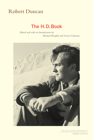 Book Cover: Robert Duncan's The H.D. Book by University of California Press, 2011. Features a cover black and white photo of Robert Duncan on a beach with hair blowing in the wind.