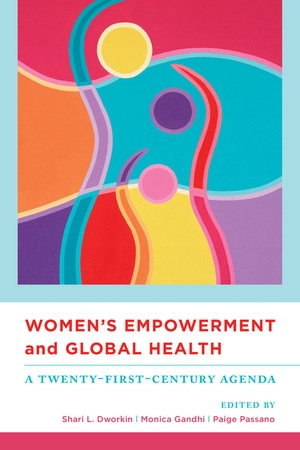 Women's Empowerment and Global Health by Shari Dworkin, Monica Gandhi, Paige Passano