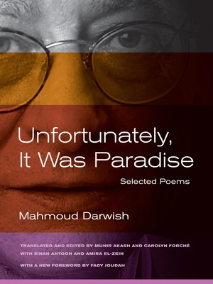 Unfortunately, It Was Paradise by Mahmoud Darwish, Sinan Antoon, Amira El-Zein