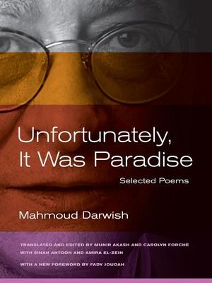 Unfortunately, It Was Paradise by Mahmoud Darwish, Sinan Antoon, Amira El-Zein