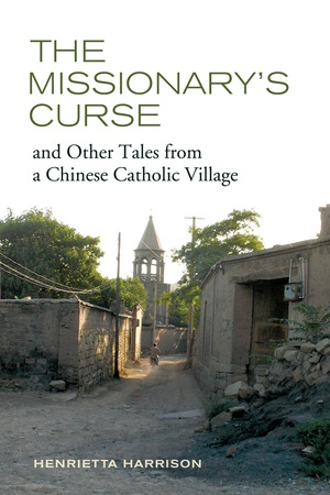 The Missionary's Curse and Other Tales from a Chinese Catholic Village by Henrietta Harrison