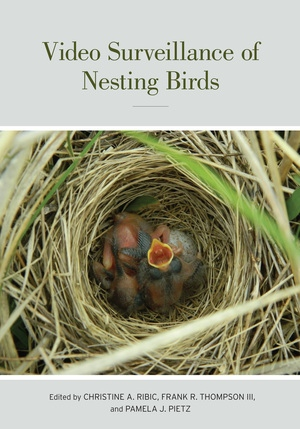 Video Surveillance of Nesting Birds Edited by Christine Ann Ribic, Frank Richard Thompson III, Pamela Jo Pietz