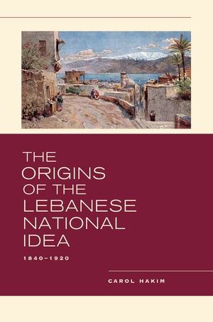 The Origins of the Lebanese National Idea by Carol Hakim