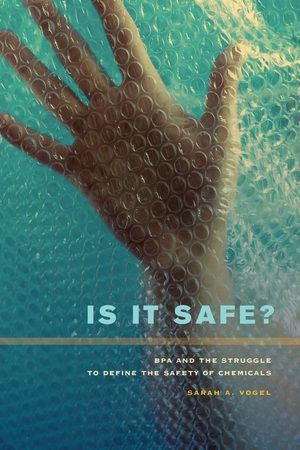 Bpa Seems To Alter Communication For >> Is It Safe By Sarah A Vogel Paperback University Of California