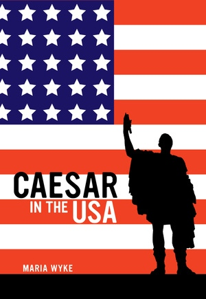 Caesar in the USA by Maria Wyke