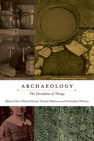 Archaeology by Bjørnar Olsen, Michael Shanks, Timothy Webmoor