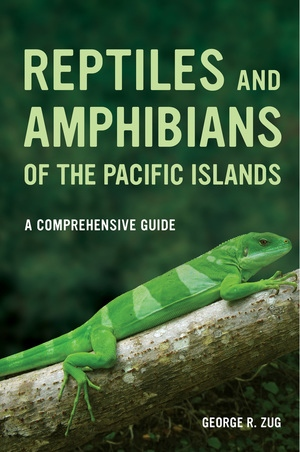 Reptiles and Amphibians of the Pacific Islands by George R. Zug