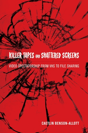 Killer Tapes and Shattered Screens by Caetlin Benson-Allott
