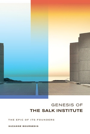 Genesis of the Salk Institute by Suzanne Bourgeois