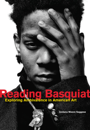 Reading Basquiat by Jordana Moore Saggese