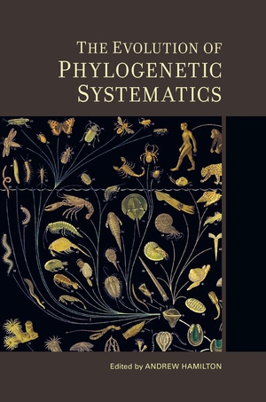The Evolution of Phylogenetic Systematics by Andrew Hamilton