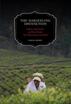 The Darjeeling Distinction by Sarah Besky