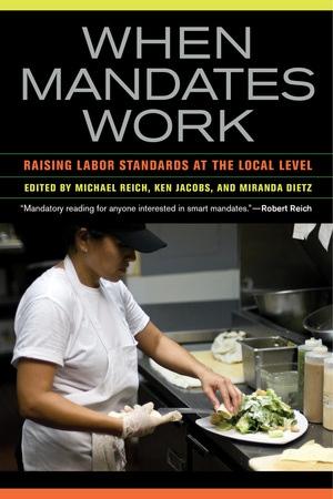 When Mandates Work by Michael Reich, Ken Jacobs, Miranda Dietz