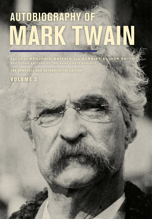 Autobiography of Mark Twain, Volume 3 Edited by Mark Twain, Harriet E. Smith, Benjamin Griffin