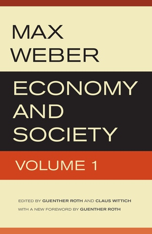 Economy and Society by Max Weber, Guenther Roth, Claus Wittich