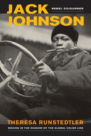 Jack Johnson, Rebel Sojourner by Theresa Runstedtler