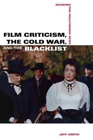 Film Criticism, the Cold War, and the Blacklist by Jeff Smith