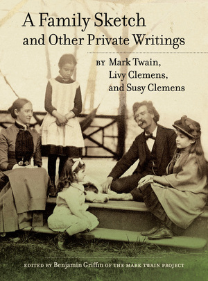 A Family Sketch and Other Private Writings by Mark Twain, Livy Clemens, Susy Clemens