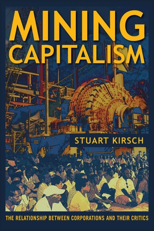 Mining Capitalism by Stuart Kirsch - Paperback - University of