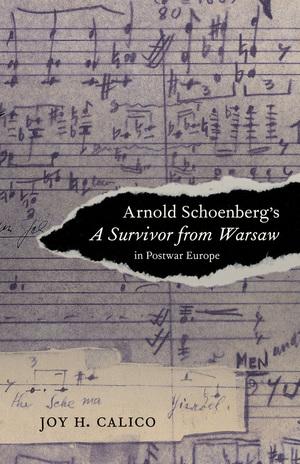 Arnold Schoenberg's A Survivor from Warsaw in Postwar Europe by Joy H. Calico