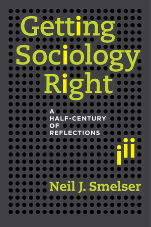 Getting Sociology Right by Neil J. Smelser