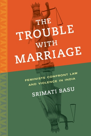 The Trouble with Marriage by Srimati Basu