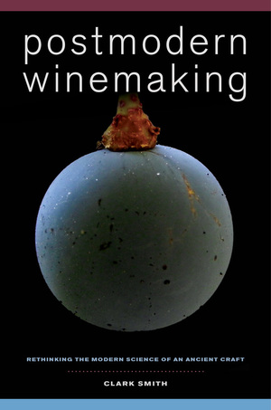 Postmodern Winemaking by Clark Smith