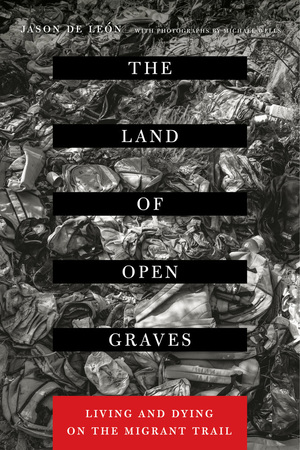 The Land of Open Graves by Jason De Leon