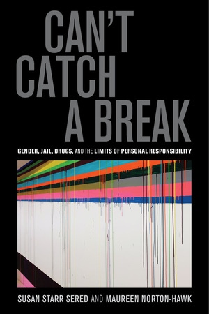 Can't Catch a Break by Susan Starr Sered, Maureen Norton-Hawk