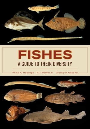 Fishes: A Guide to Their Diversity by Philip A. Hastings, Harold Jack Walker Jr., Grantly R. Galland