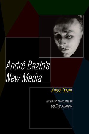Andre Bazin's New Media Edited by André Bazin, Dudley Andrew