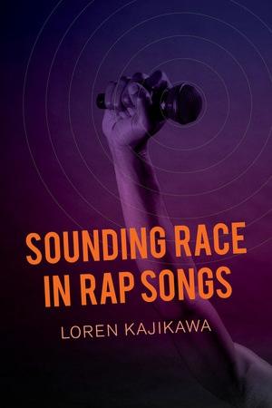 Sounding Race in Rap Songs by Loren Kajikawa - Paperback