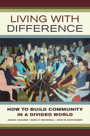 Living with Difference by Adam B. Seligman, Rahel R. Wasserfall, David W. Montgomery