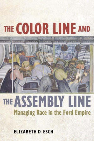 The Color Line and the Assembly Line by Elizabeth Esch