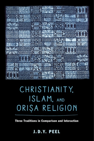 Christianity, Islam, and Orisa-Religion by J.D.Y. Peel