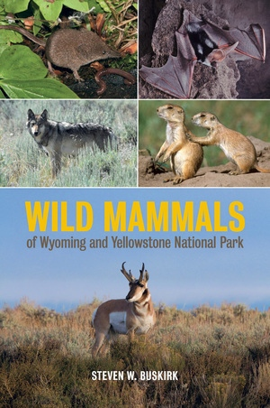 Wild Mammals of Wyoming and Yellowstone National Park by Steven W. Buskirk