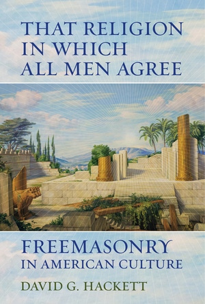 That Religion in Which All Men Agree by David G. Hackett
