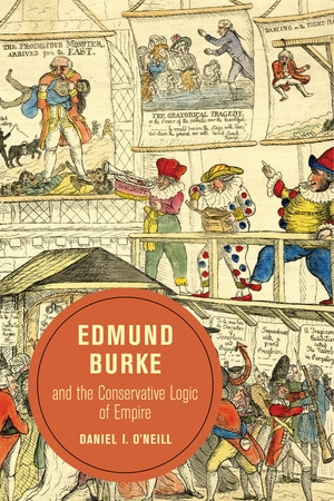 Edmund Burke and the Conservative Logic of Empire by Daniel O'Neill
