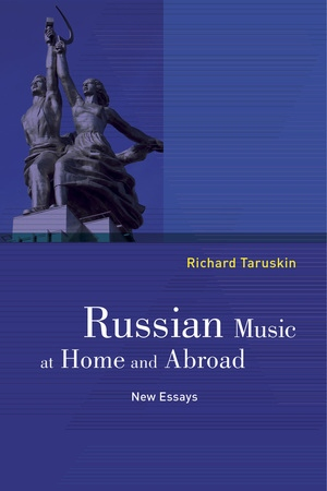 Russian Music at Home and Abroad by Richard Taruskin