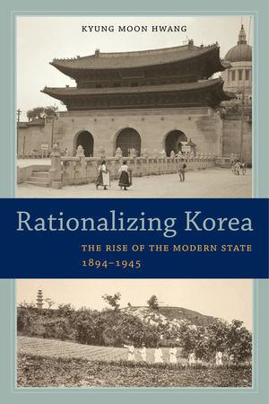 Rationalizing Korea by Kyung Moon Hwang