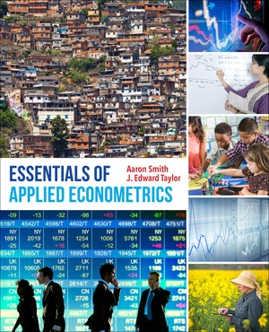 Essentials of Applied Econometrics by Aaron D. Smith, J. Edward Taylor